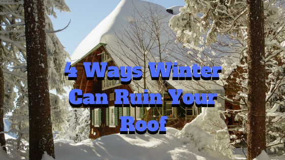 4 Ways Winter Can Ruin Your Roof