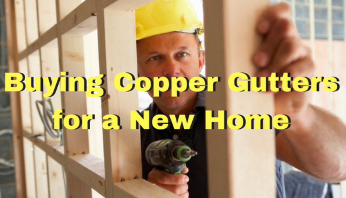 Buying Copper Gutters for a New Home